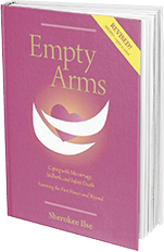 Empty Arms: Coping With Miscarriage, Stillbirth and Infant Death